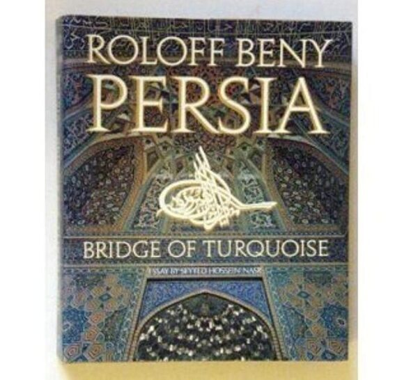 Persia, bridge of turquoise Book by Roloff Beny