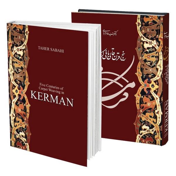 Five Centuries of Carpet Weaving in Kerman by Taher Sabahi